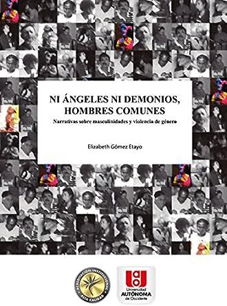 Ni ángeles ni demonios, hombres comunes: Narrativa sobre ...