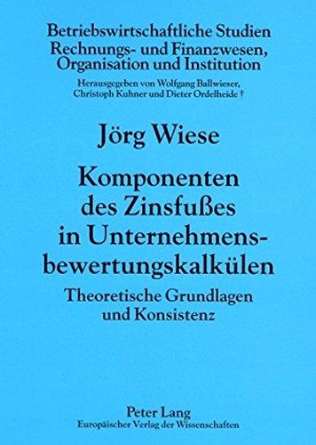 Read Online Komponenten des Zinsfußes in Unternehmensbewertungskalkülen: Theoretische Grundlagen und Konsistenz (Betriebswirtschaftliche Studien) (German Edition) PDF