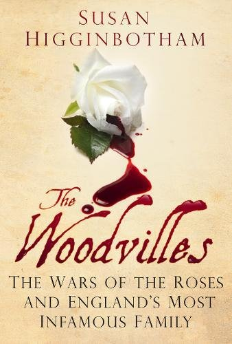 The Woodvilles: The Wars of the Roses and England's Most Infamous Family PDF