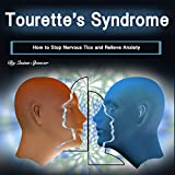 Tourette's Syndrome: How to Stop Nervous Tics and