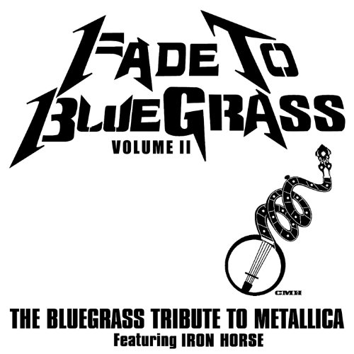 Fade To Bluegrass Volume II The Bluegrass Tribute To Metallica By