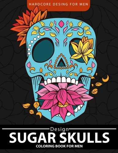 Sugar Skulls Coloring Book for men: Relaxation and Stress Relief Designs (Adult Coloring Books)
