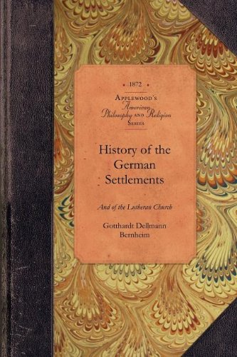 Read Online History of German Settlements in NC & SC: From the Earliest Period of the Colonization of the Dutch, German and Swiss Settlers to the Close of the ... Present Century (Amer Philosophy, Religion) ebook