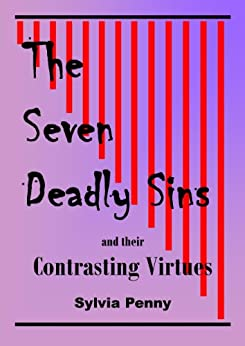 The Seven Deadly Sins: ands their contrasting virtues by [Penny, Sylvia]