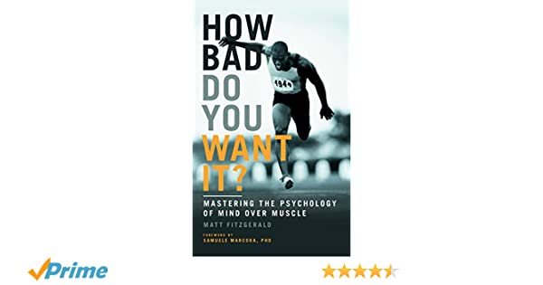 How Bad Do You Want It?: Mastering the Psychology of Mind Over Muscle: Amazon.es: Matt Fitzgerald: Libros en idiomas extranjeros