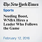 Needing Boost, WNBA Hires a Leader Who Follows the Game | Richard Sandomir