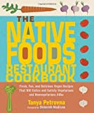 The Native Foods Restaurant Cookbook: Fresh, Fun, and Delicious Vegan Recipes That Will Entice and Satisfy Vegetarians and Nonvegetarians Alike