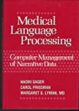 Medical Language Processing : Computer Management of Narrative Data, Sager, Naomi and Friedman, Carol, 0201168103