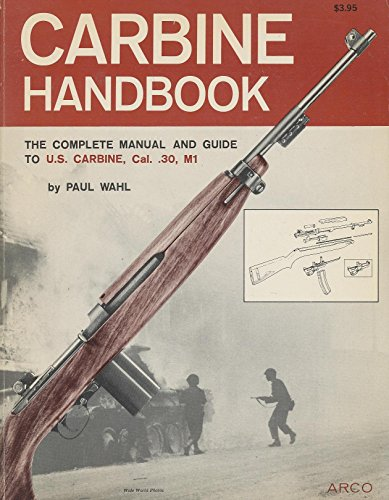 Carbine Handbook: the Complete Manual and Guide to U.S. Carbine, Cal. .30, -