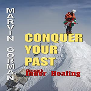 Conquer Your Past Through Inner Healing Audiobook