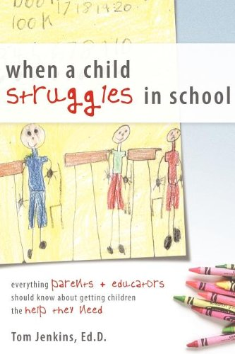 When a Child Struggles in School: Everything Parents + Educators Should Know about Getting Children the Help They Need