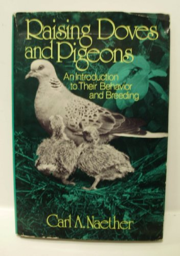Raising doves and pigeons: An introduction to their behavior and breeding