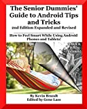 The Senior Dummies' Guide to Android Tips and Tricks: How to Feel Smart While Using Android Phones and Tablets (Senior Dummies Guides)