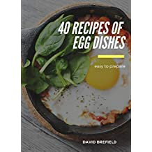 40 recipes of egg dishes: Easy to prepare. Tasty and gourmet dishes  with eggs. Fast recipes. (A series of cookbooks Book 13)