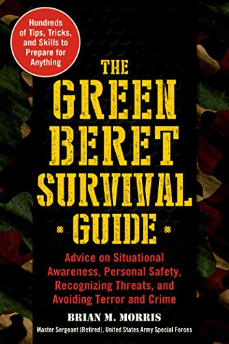 The Green Beret Survival Guide: Advice on Situational Awareness, Personal Safety, Recognizing Threats, and Avoiding Terror and Crime (Us Army Special Forces Green Beret For Sale)