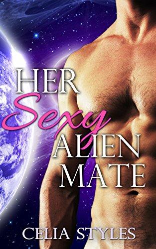Her Sexy Alien Mate: An Alien Erotica Romance (Alien Erotic Romance, Sci-Fi Alien Romance, Paranormal Erotica, Scifi Romance, Alien Abduction, Interracial Romance Book 1)