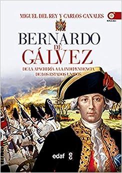 Bernardo de Gálvez. De la apachería a la independencia de Estados Unidos