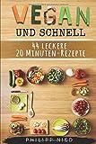 Vegan und schnell: 44 leckere 20 Minuten-Rezepte: Vegan Kochen, Inkl. 12 Schritte Plan zum Zeitsparen (vegan Kochbuch von Philipp Nied, Band 2)