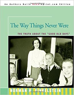 "??LINK?? The Way Things Never Were: The Truth About The ""Good Old Days"". viernes White parte Visitors Asturias degree"