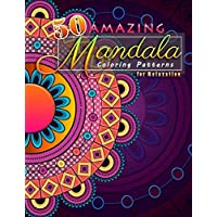 50 Amazing Mandala Coloring Patterns For Relaxation: The Beautiful Mandalas Coloring Book For Stress Relief And Relaxation , Designed To Teen And Adult