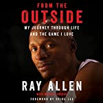 From the Outside: My Journey Through Life and the Game I Love | Ray Allen,Michael Arkush