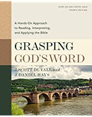 Grasping God's Word, Fourth Edition: A Hands-On Approach to Reading, Interpreting, and Applying the Bible