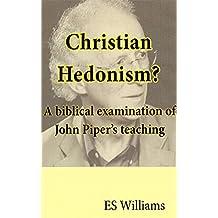 Christian Hedonism?: A biblical examination of John Piper's teaching