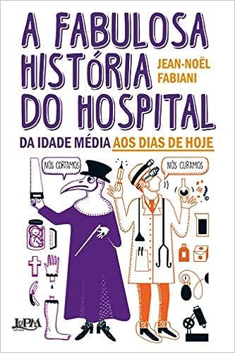"""Image result for Jean-Noel Fabiani: """"A Fabulosa História do Hospital. Da Idade Média aos dias de hoje"""""""