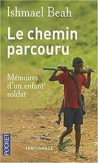 Le chemin parcouru  : mémoires d'un enfant soldat : témoignage, Beah, Ishmael
