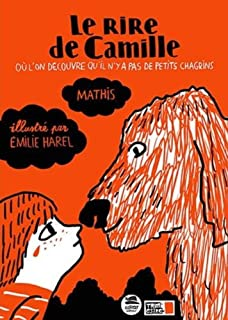Le rire de Camille : où l'on découvre qu'il n'y a pas de petits chagrins, Mathis, Jean-Marc