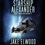 Starship Alexander: Hive Invasion, Book 1 | Jake Elwood
