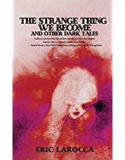 The Strange Thing We Become and Other Dark Tales