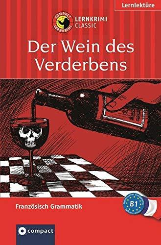 Das spannende Sprachtraining: Der Wein des Verderbens. Compact Lernkrimi. Lernziel Französisch Grammatik - Niveau B1