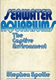 img - for Sea Water Aquariums: The Captive Environment by Stephen Spotte (1979-12-12) book / textbook / text book