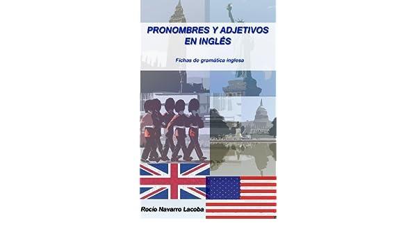 Pronombres y adjetivos en inglés (Fichas de gramática inglesa nº 3) (Spanish Edition) - Kindle edition by Rocío Navarro Lacoba.