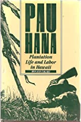 Pau Hana: Plantation Life and Labor in Hawaii 1835-1920 Hardcover