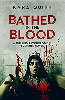 Bathed in the Blood: A Dark Psychological Suspense by [Quinn, Kyra]