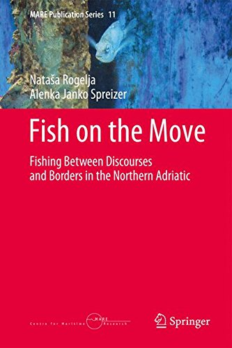 Fish on the Move: Fishing Between Discourses and Borders in the Northern Adriatic (MARE Publication Series) ()