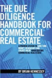 img - for The Due Diligence Handbook For Commercial Real Estate: A Proven System To Save Time, Money, Headaches And Create Value When Buying Commercial Real Estate book / textbook / text book