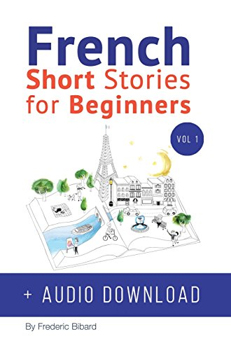 French: Short Stories for Beginners + French Audio Download: Improve your reading and listening skills in French. Learn French with Stories (French Edition) by Talk in French