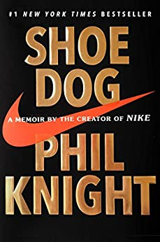 Shoe Dog: A Memoir by the Creator of Nike by [Knight, Phil]