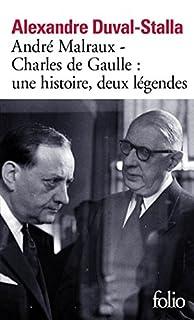 André Malraux, Charles de Gaulle, une histoire, deux légendes : biographie croisée
