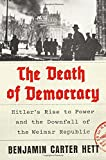 Image of The Death of Democracy: Hitler's Rise to Power and the Downfall of the Weimar Republic