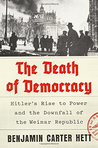 The Death of Democracy: Hitler's Rise to Power and the Downfall of the Weimar Republic cover