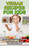 vegan lunch box - Vegan Recipes For Kids: Lunchbox Ideas, Dinner, Desserts and Other Recipes That Your Kids Will Love! (Vegan Kids, Vegan Recipes, Vegan Lifestyle, Veganism, Vegan Cookbook)