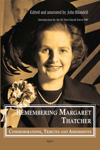 Remembering Margaret Thatcher : Commemorations, Tributes and Assessments - John Blundell