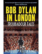Bob Dylan in London: Troubadour Tales