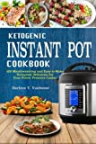 Ketogenic Instant Pot Cookbook: 100 Mouthwatering and Easy-to-Make Keto Delicacies for Your Power Pressure Cooker
