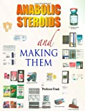 Anabolic Steroids and Making Them, Professor Frank, 1412078598