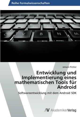 Entwicklung und Implementierung eines mathematischen Tools für Android: Softwareentwicklung mit dem Android SDK (German Edition) pdf epub